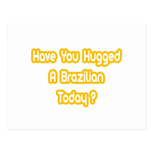 Have You Hugged A Brazilian Today? Post Cards