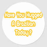Have You Hugged A Brazilian Today? Stickers