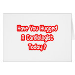 Have You Hugged A Cardiologist Today? Greeting Cards