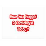 Have You Hugged A Cardiologist Today? Post Card