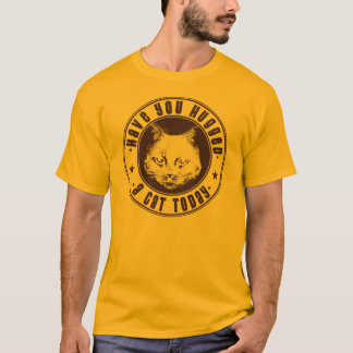 have you hugged a cat today T-Shirt