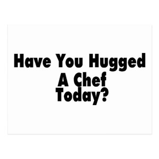 Have You Hugged A Chef Today Postcard