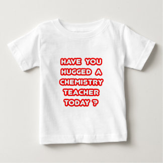 Have You Hugged A Chem Teacher Today? Baby T-Shirt