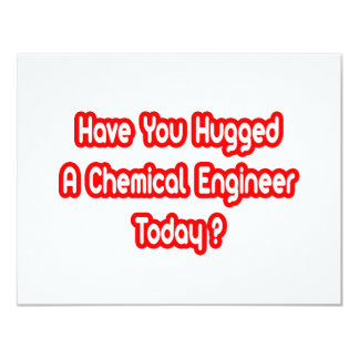 Have You Hugged A Chemical Engineer Today? Card