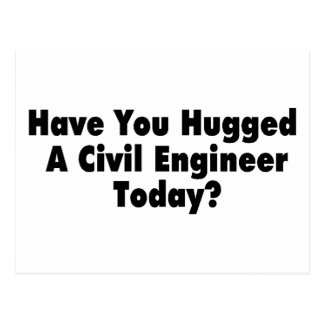 Have You Hugged A Civil Engineer Today Postcard