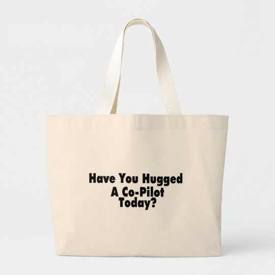 Have You Hugged A Co Pilot Today Large Tote Bag