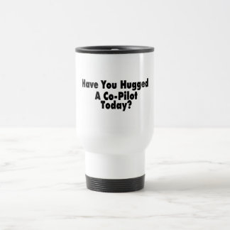 Have You Hugged A Co Pilot Today Travel Mug