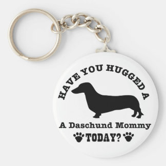 Have You Hugged A daschund Mommy Today Keychain