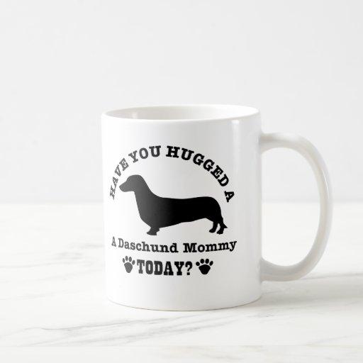 Have You Hugged A daschund Mommy Today Mug