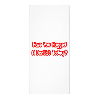 Have You Hugged A Dentist Today Personalized Rack Card