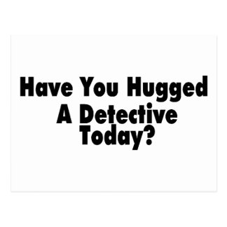 have You Hugged A Detective Today Postcard