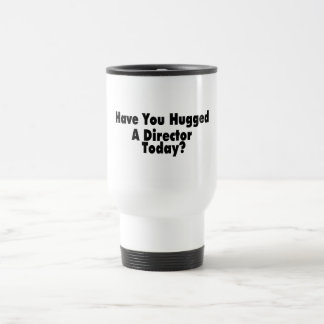 Have You Hugged A Director Today Travel Mug