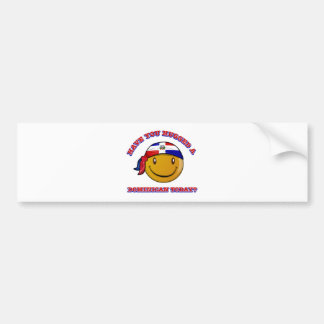 Have you hugged a Dominican today? Car Bumper Sticker