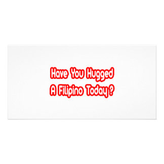 Have You Hugged A Filipino Today? Photo Greeting Card