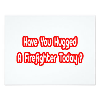 Have You Hugged A Firefighter Today? 4.25x5.5 Paper Invitation Card