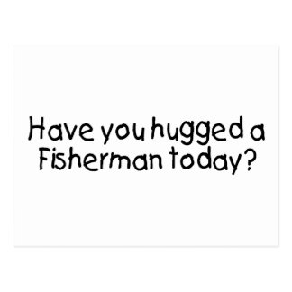 Have You Hugged A Fisherman Today Postcard