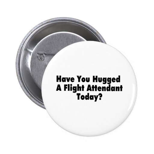 Have You Hugged A Flight Attendant Today 2 Inch Round Button