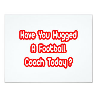 Have You Hugged A Football Coach Today? Card
