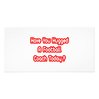 Have You Hugged A Football Coach Today Picture Card