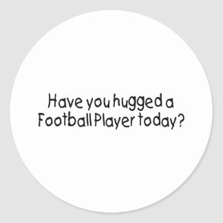Have You Hugged A Football Player Today? Classic Round Sticker