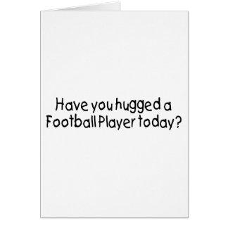 Have You Hugged A Football Player Today? Greeting Card