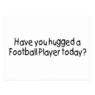 Have You Hugged A Football Player Today? Postcard