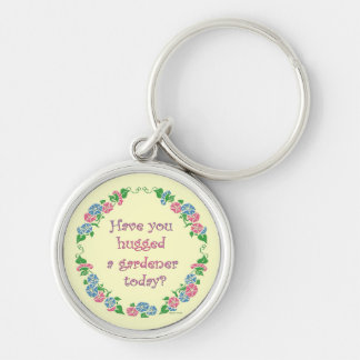 Have You Hugged A Gardener Today? Keychains
