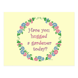 Have You Hugged A Gardener Today? Postcard