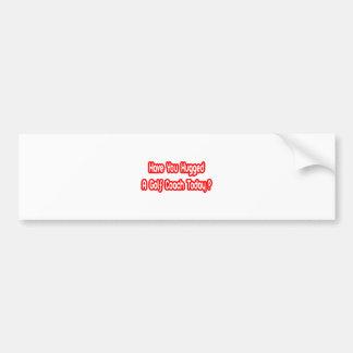 Have You Hugged A Golf Coach Today? Bumper Sticker