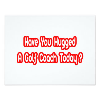 Have You Hugged A Golf Coach Today? Card