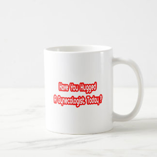 Have You Hugged A Gynecologist Today? Classic White Coffee Mug