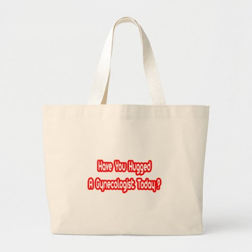 Have You Hugged A Gynecologist Today? Jumbo Tote Bag