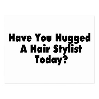 Have You Hugged A Hair Stylist Today Postcard