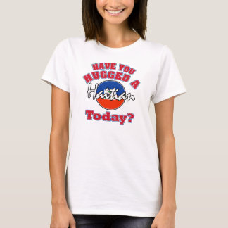 Have you hugged a Haitian today? T-Shirt