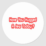 Have You Hugged A Jew Today? Classic Round Sticker