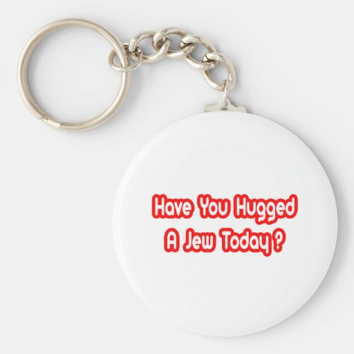 Have You Hugged A Jew Today? Key Chains