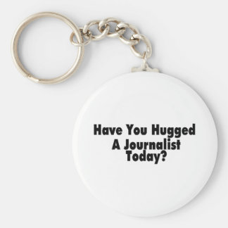Have You Hugged A Journalist Today Basic Round Button Keychain