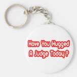 Have You Hugged A Judge Today? Key Chains