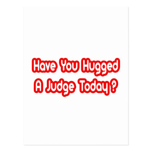 Have You Hugged A Judge Today? Postcard