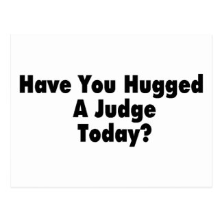 Have You Hugged A Judge Today Postcard