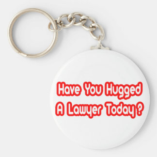 Have You Hugged A Lawyer Today? Basic Round Button Keychain