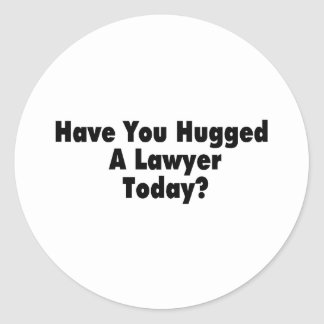 Have You Hugged A Lawyer Today Classic Round Sticker