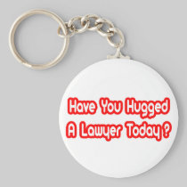 Have You Hugged A Lawyer Today? Keychain