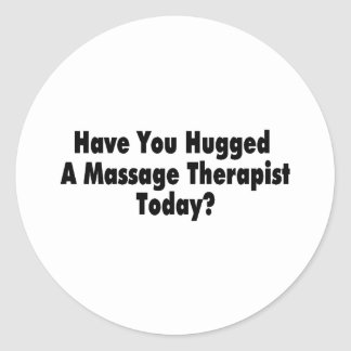 Have You Hugged A Massage Therapist Today Classic Round Sticker