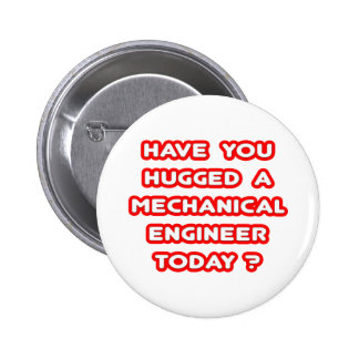 Have You Hugged A Mech Engineer Today? Pinback Button