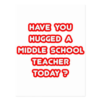 Have You Hugged A Middle School Teacher Today? Post Cards