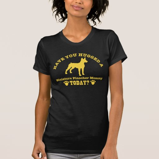 Have You Hugged A Miniature Pinscher Mommy Today Tshirt