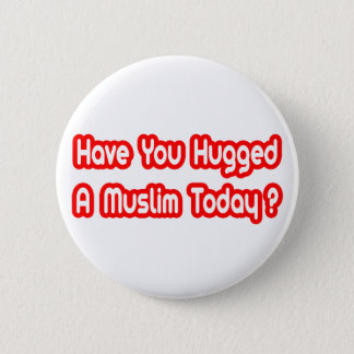 Have You Hugged A Muslim Today? Pinback Button