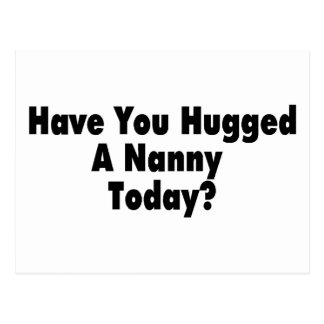 Have You Hugged A Nanny Today Postcard