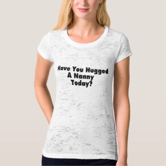Have You Hugged A Nanny Today T-Shirt
